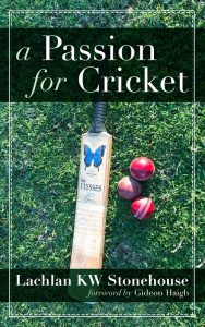 A Passion for Cricket by Lachlan KW Stonehouse
