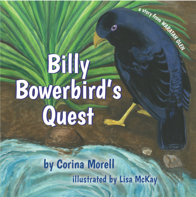 Billy Bowerbird's Quest (a story from Waratah Glen)