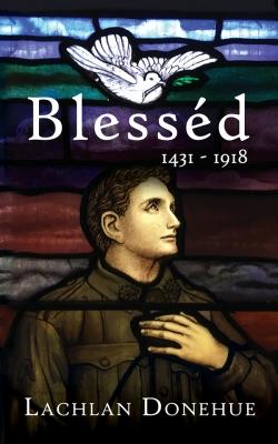 Blesséd 1431-1918: A novel of the Great War
