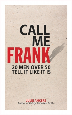 CALL ME FRANK: 20 men over 50 tell it like it is