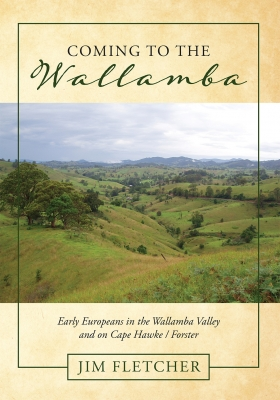 Coming to the Wallamba: Early Europeans in the Wallamba Valley and on Cape Hawke/Forster