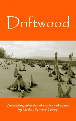 Driftwood: An anthology of works by members of the Mackay-Pioneer Valley Arts Council Writers Group