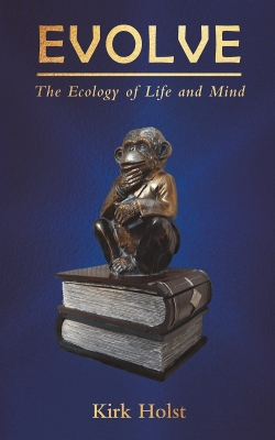 Evolve: The Ecology of Life and Mind