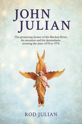 John Julian: The pioneering farmer of the Macleay River, his ancestors and his descendants. 1678 to 1978