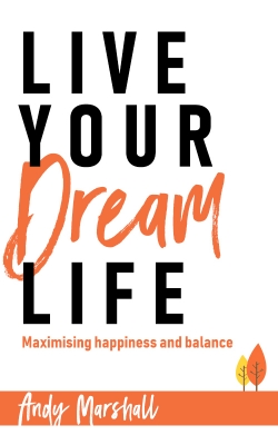 Live Your Dream Life: Maximising Happiness and Balance