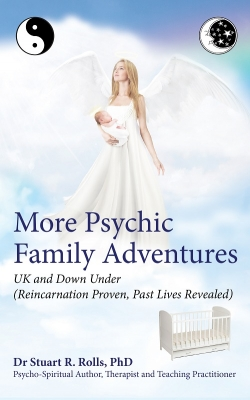 More Psychic Family Adventures UK and Down Under: Reincarnation Proven, Past Lives Revealed