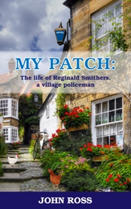My Patch: the life of Reginald Smithers, a village policeman.