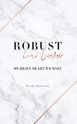 Robust In Love: My Brave Heart Journey