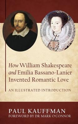 How William Shakespeare and Emilia Bassano-Lanier Invented Romantic Love