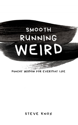 Smooth Running Weird: Punchy Wisdom for Everyday Life