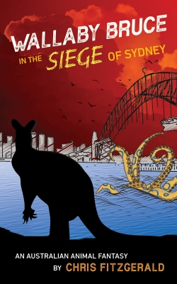 Wallaby Bruce in the Siege of Sydney: An Australian animal fantasy