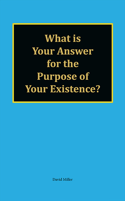 What is Your Answer for the Purpose of Your Existence?