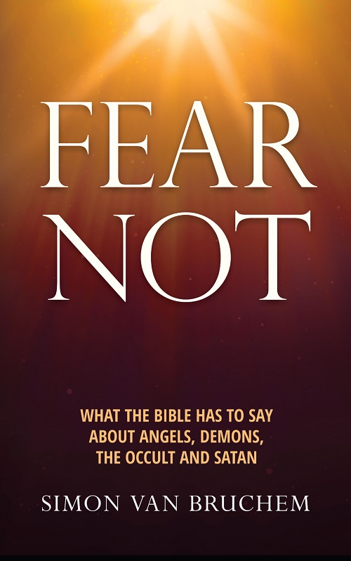 Fear Not: What the Bible has to say about angels, demons, the occult and Satan