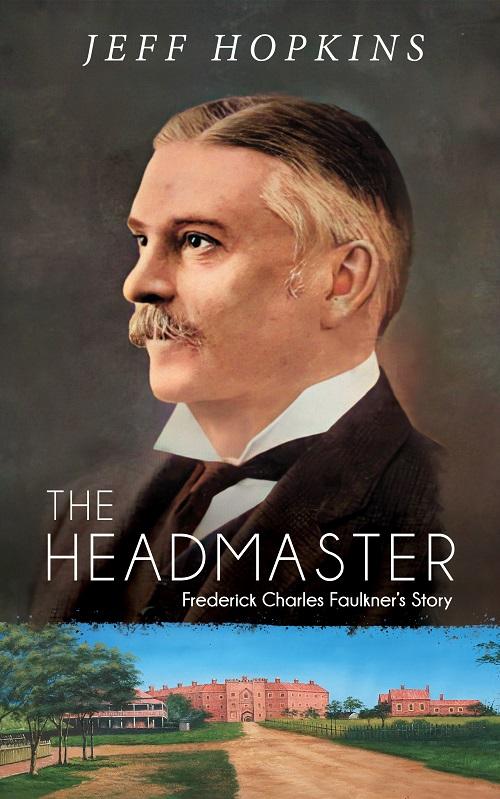 The Headmaster: Frederick Charles Faulkner's Story