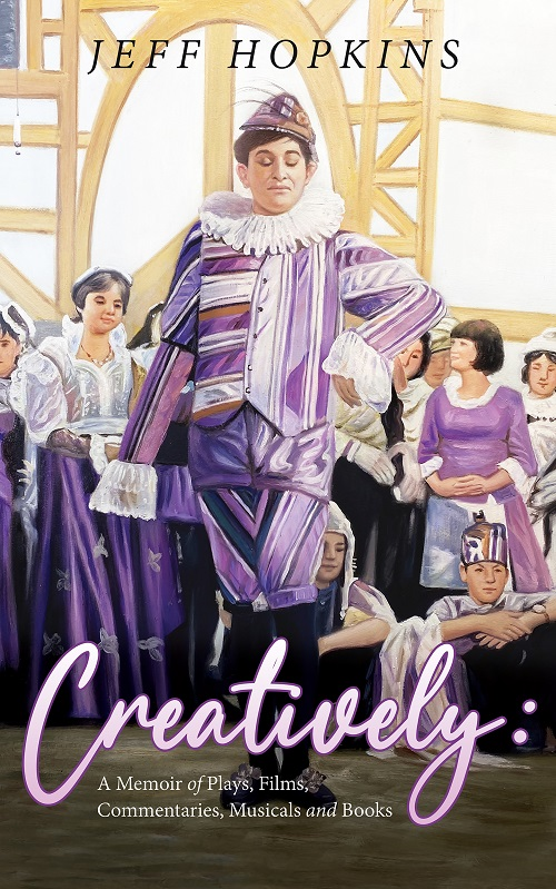 Creatively: A Memoir of Plays, Films, Musicals, Commentaries, and Books